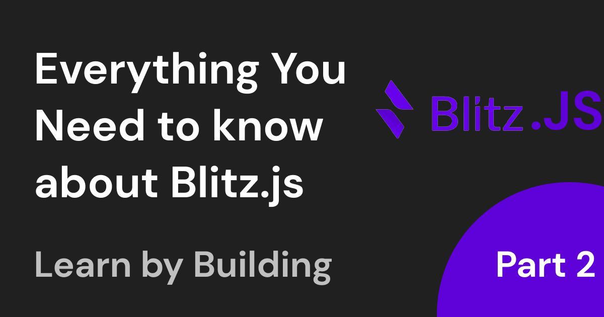 Blitz.js: The Fullstack React Framework Part 2