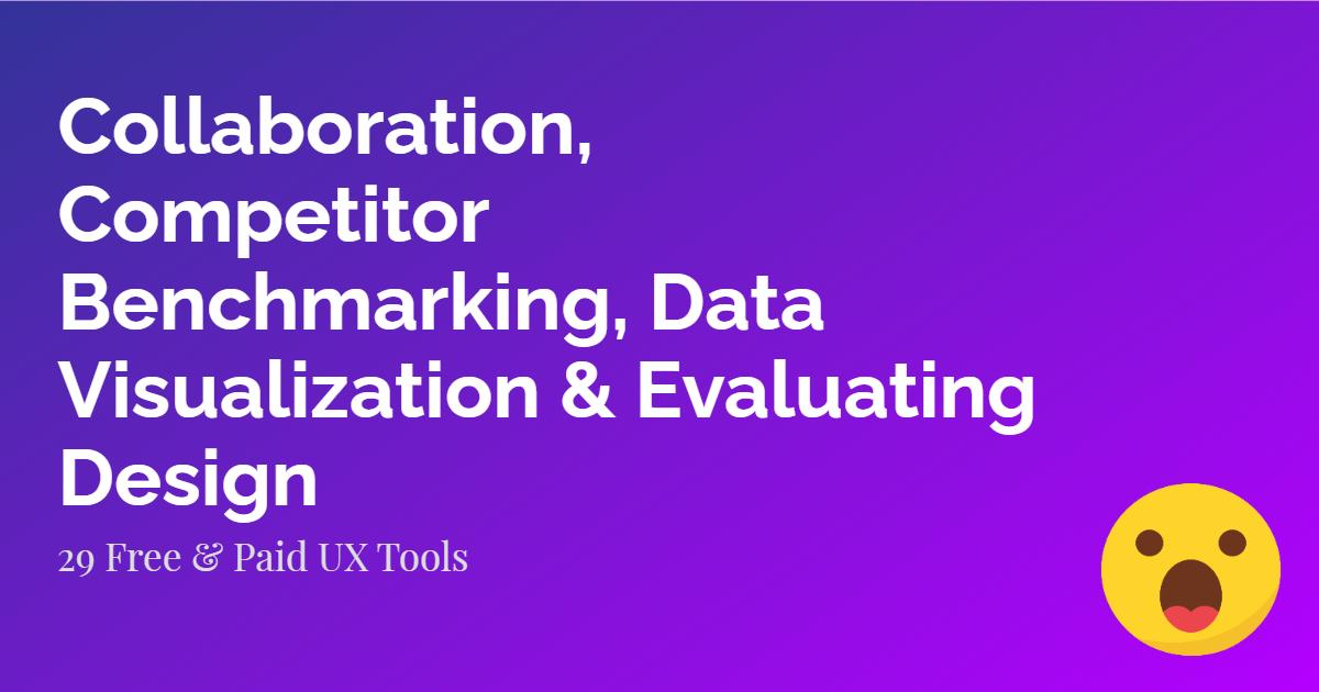 Collaboration, Competitor Benchmarking, Data Visualization, Evaluating Design Tools |UX