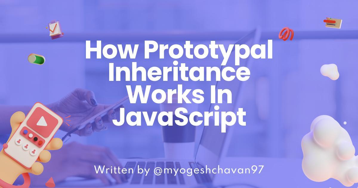 How Prototypal Inheritance Works In JavaScript