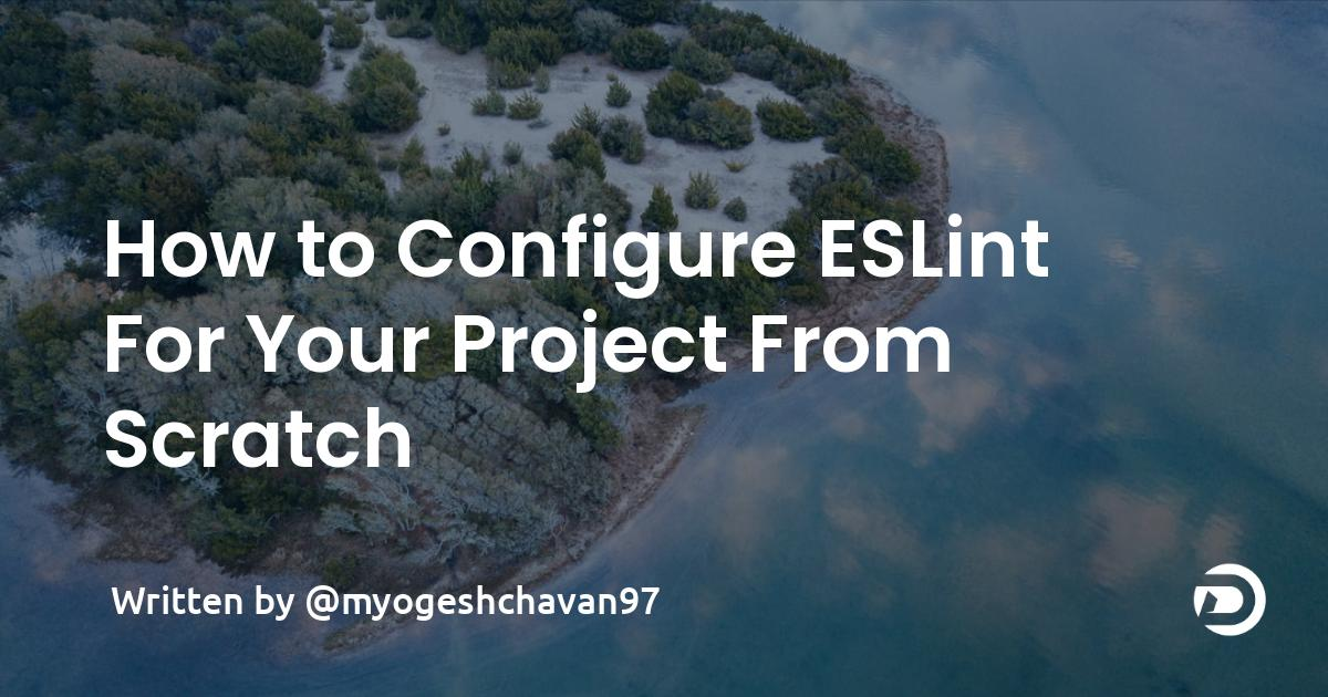How to Configure ESLint For Your Project From Scratch