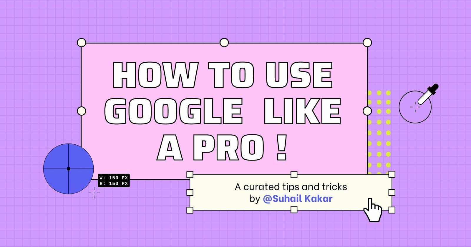 How To Use Google Like A Pro