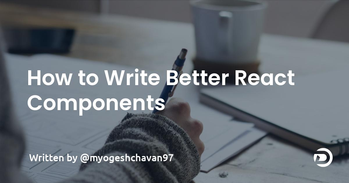 How to Write Better React Components
