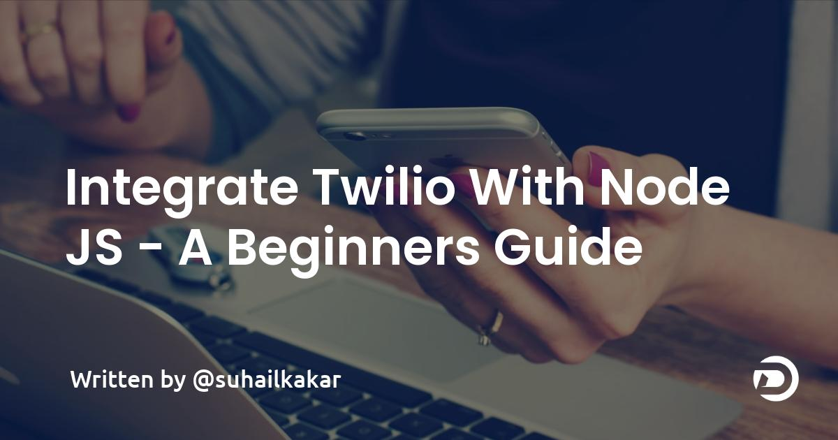 Integrate Twilio With Node JS - A Beginner's Guide