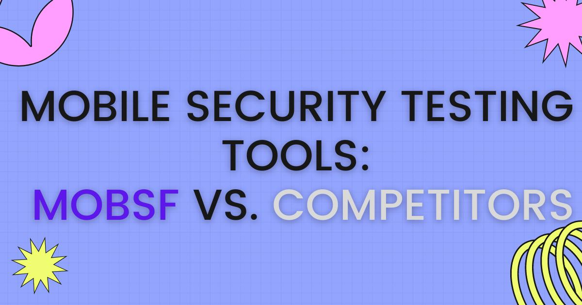 Mobile Security Testing Tools: MobSF vs. Competitors