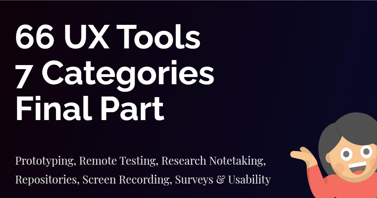 Prototyping, Remote Testing, Research Notetaking, Repositories, Screen Recording, Surveys & Usability tools | UX