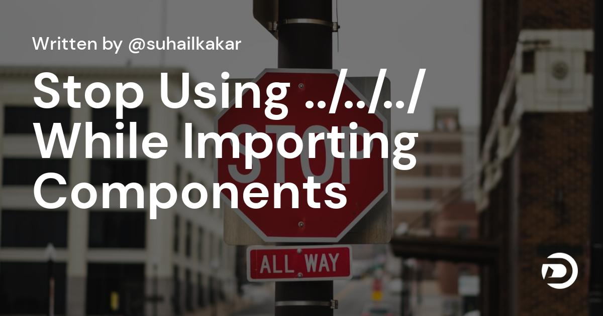 Stop Using ../../../ While Importing Components,  Instead Use This Method