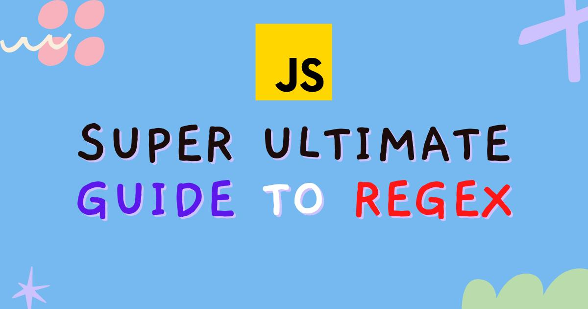 Super ultimate guide to Regex in 2021 (how to  use in JavaScript)