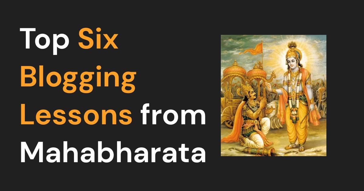 Top 6 blogging lessons from Mahabharata