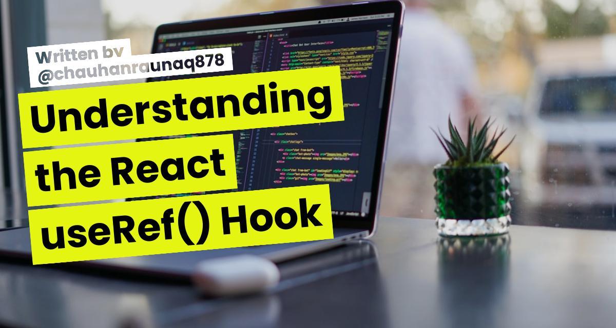Understanding the React useRef() Hook