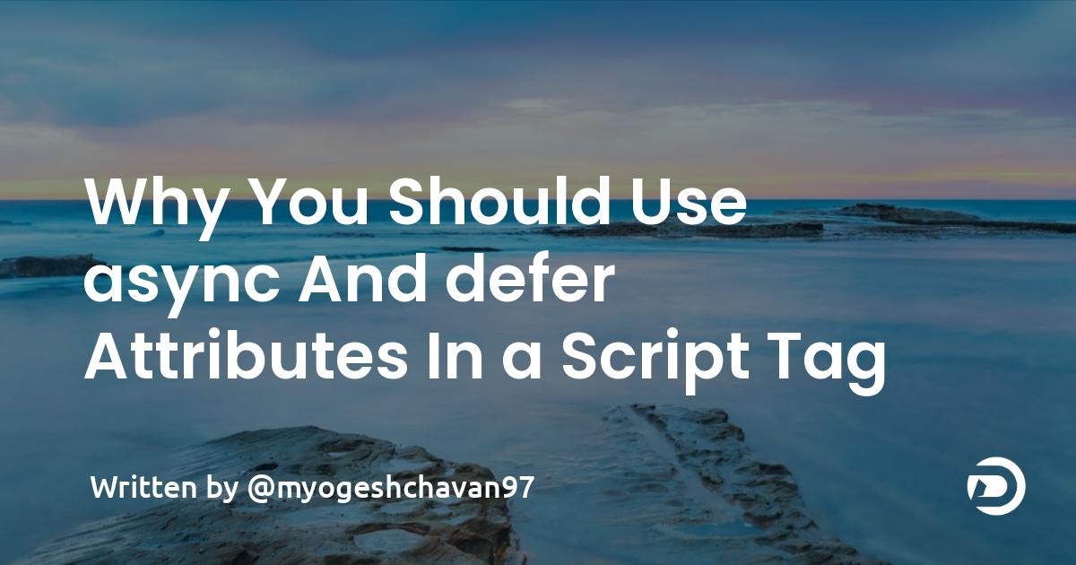 Why You Should Use async And defer Attributes In a Script Tag
