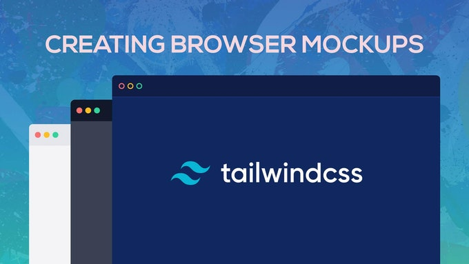 Creating Browser Mockups in TailwindCSS