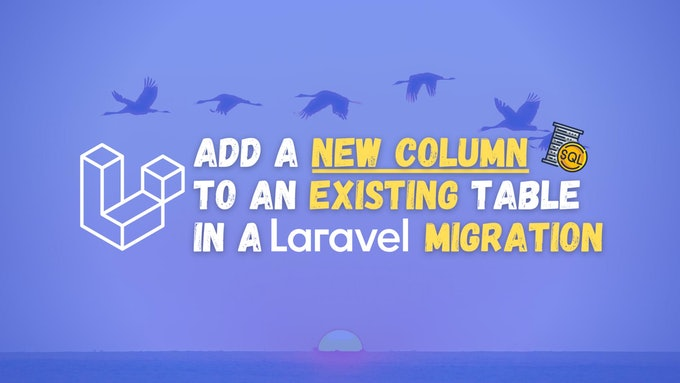How to Add a New Column to an Existing Table in a Laravel Migration?