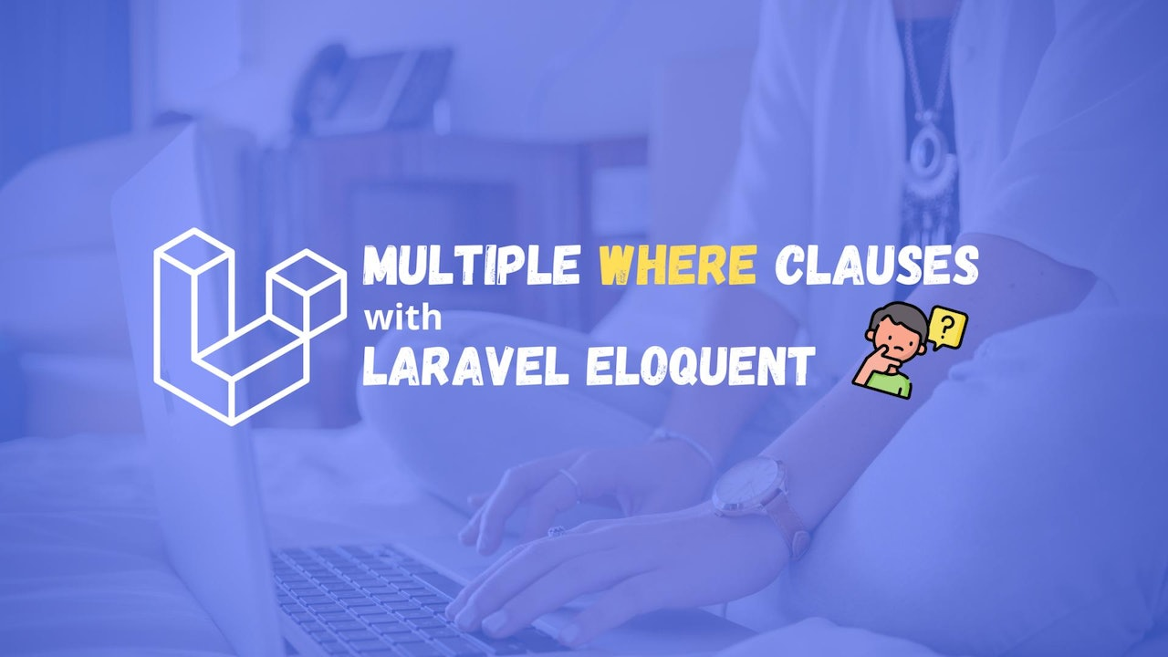 How to Add Multiple Where Clauses Using Laravel Eloquent?