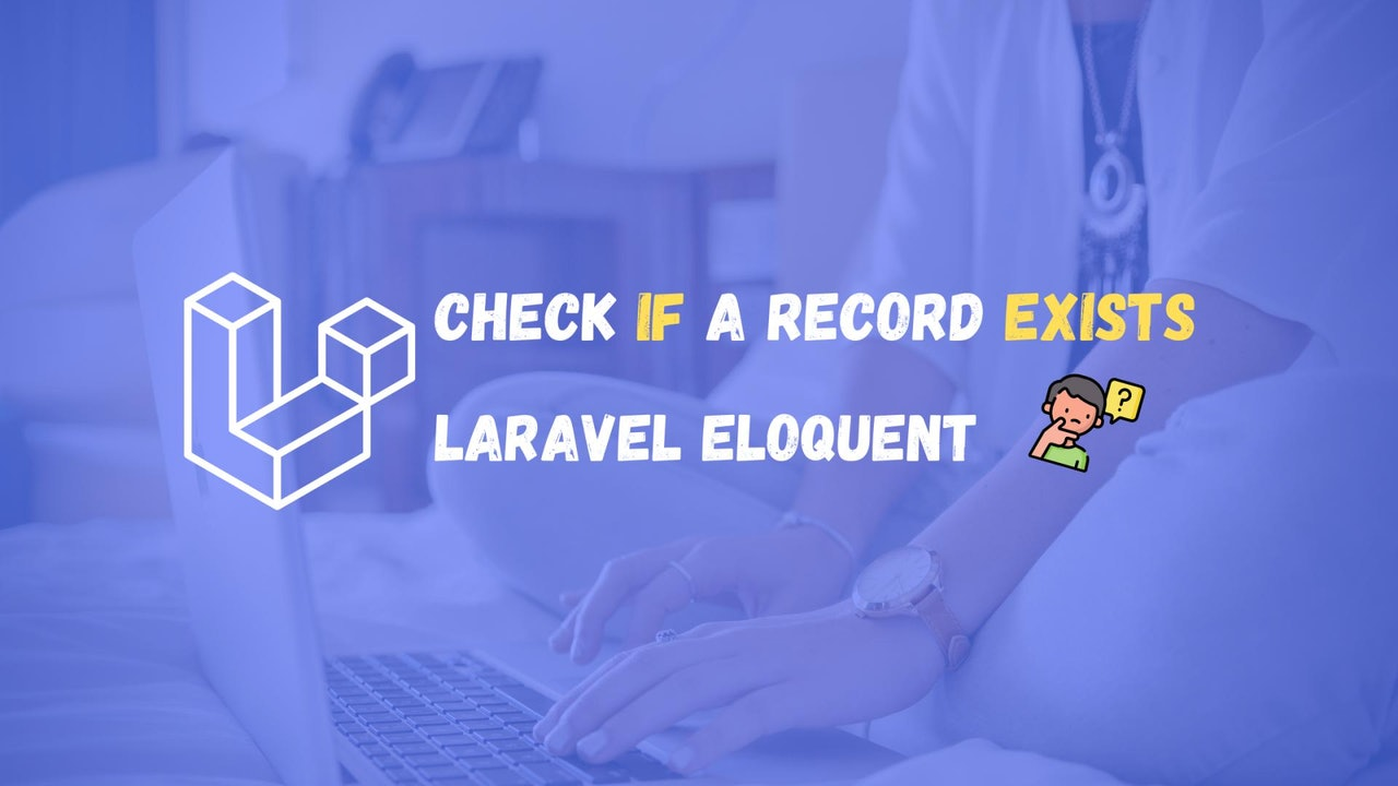 How to check if a record exists with Laravel Eloquent?