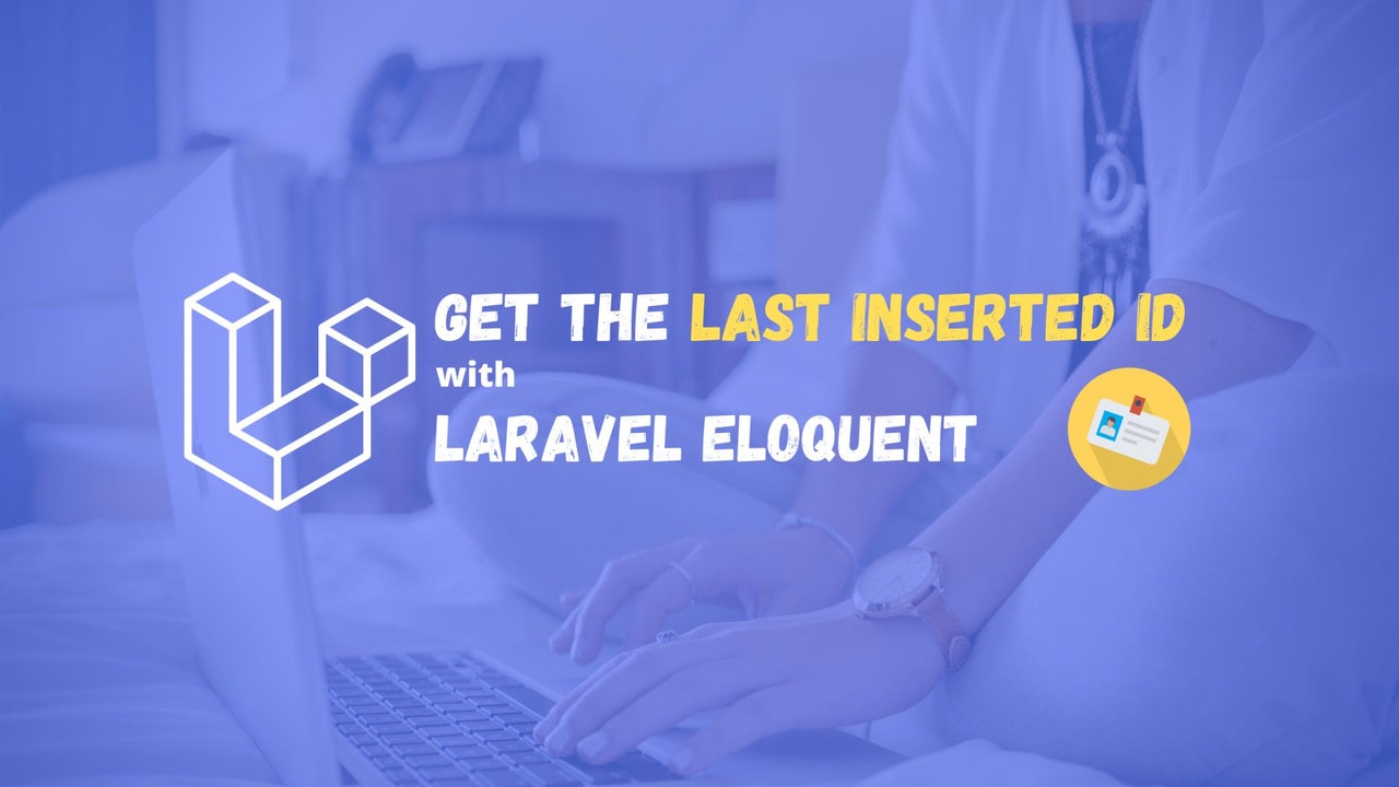 How to Get the Last Inserted Id Using Laravel Eloquent?