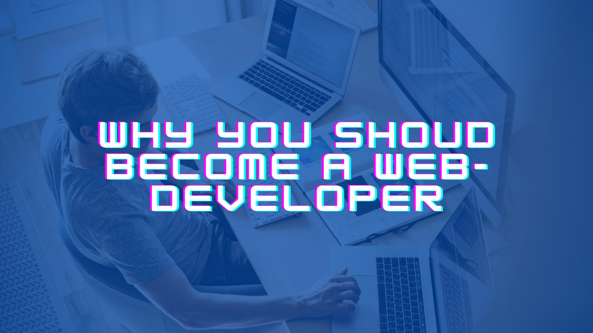 Why you should become a web developer