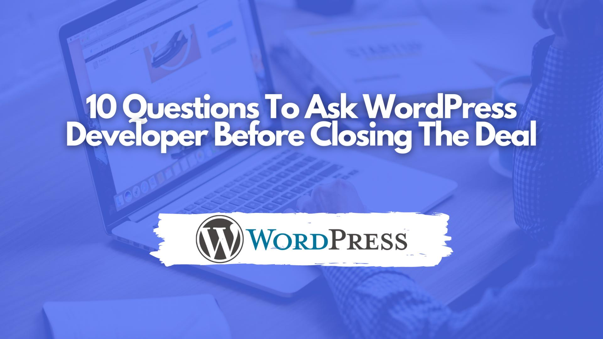 10 Questions To Ask Wordpress Developer Before Closing The Deal