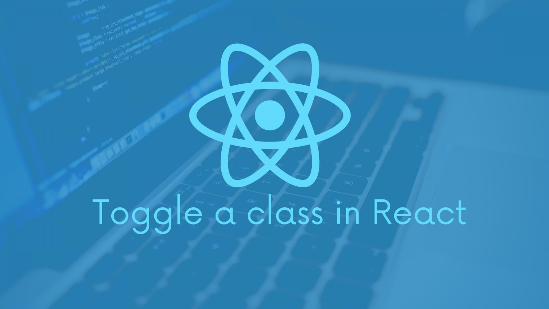 3 ways for toggle a class in React