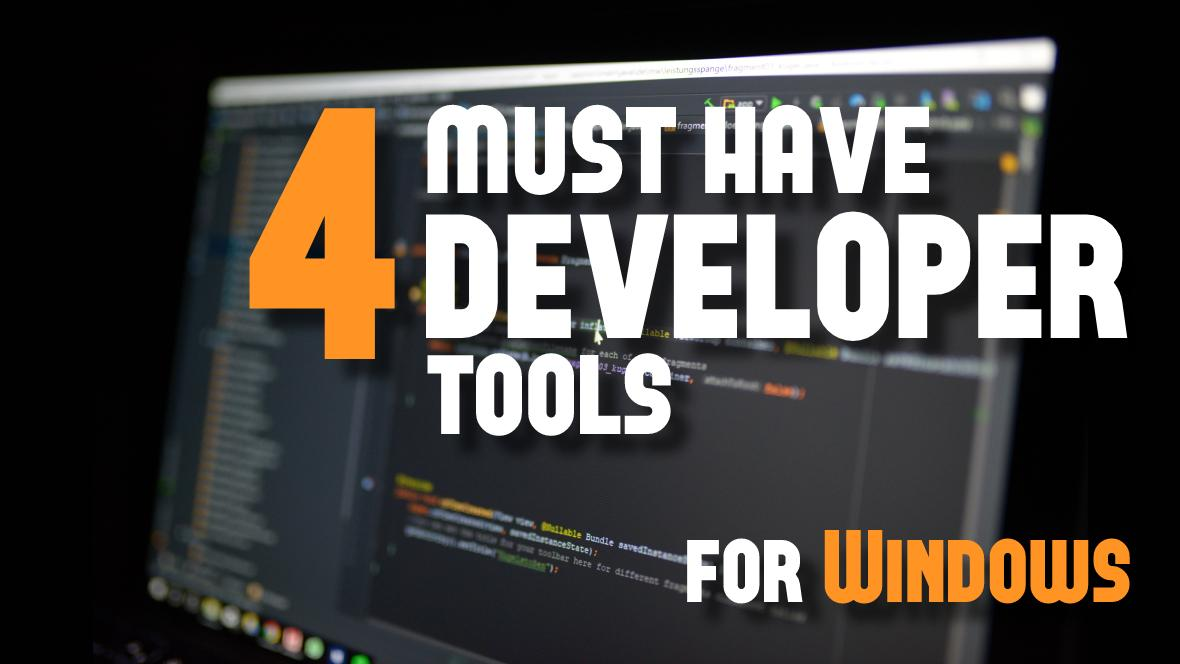 4 Must-Have Tools for Developing on Windows