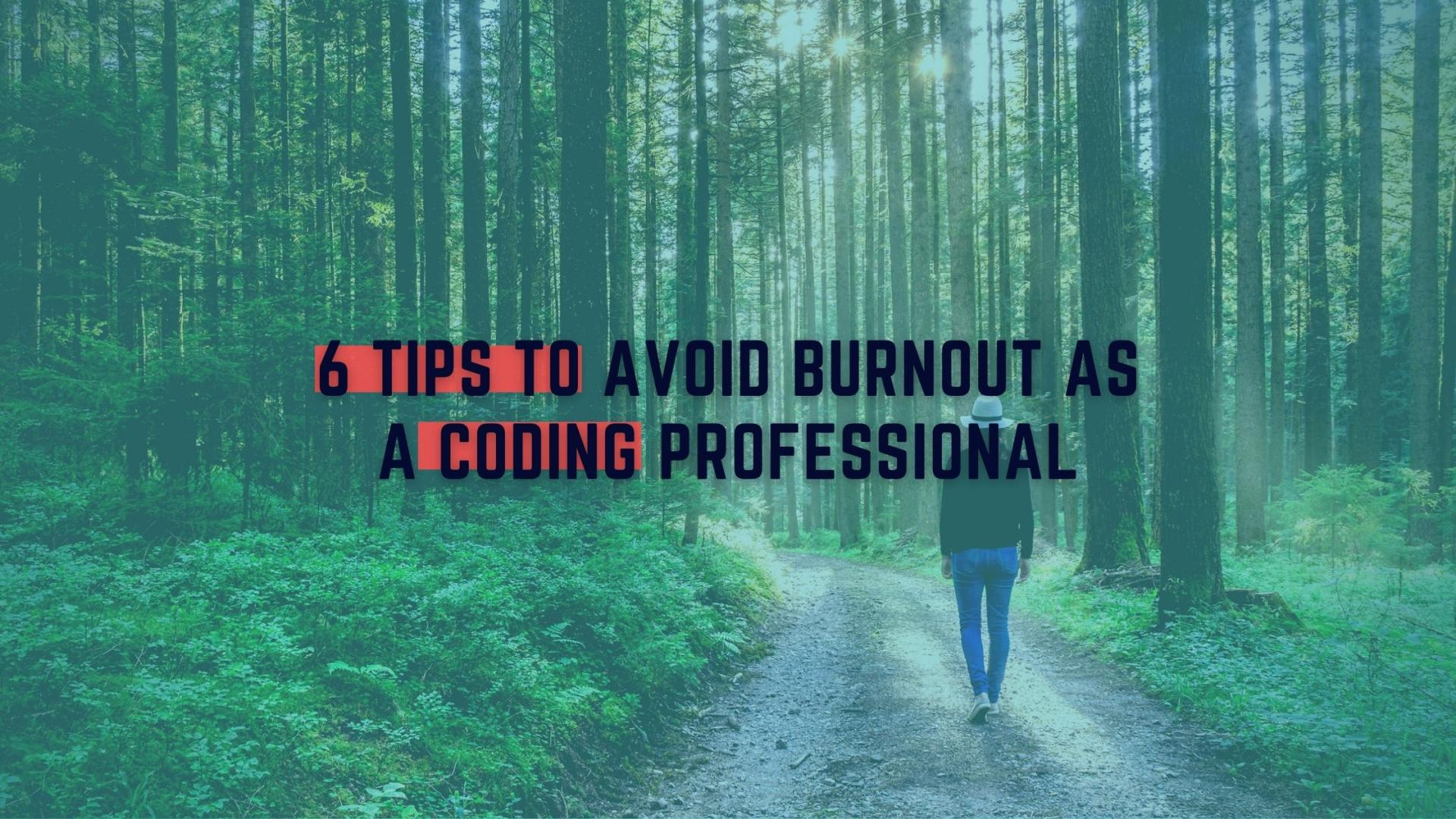 6 Tips To Avoid Burnout As a Coding Professional