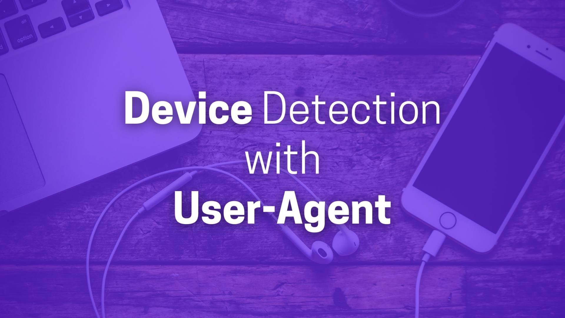Device Detection with the User-Agent