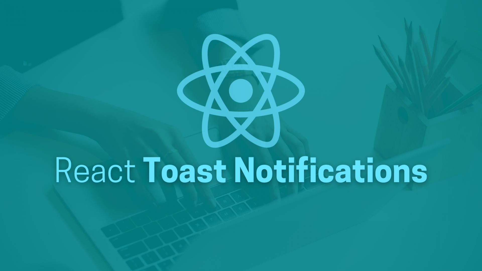 Getting Started on React Toast Notifications