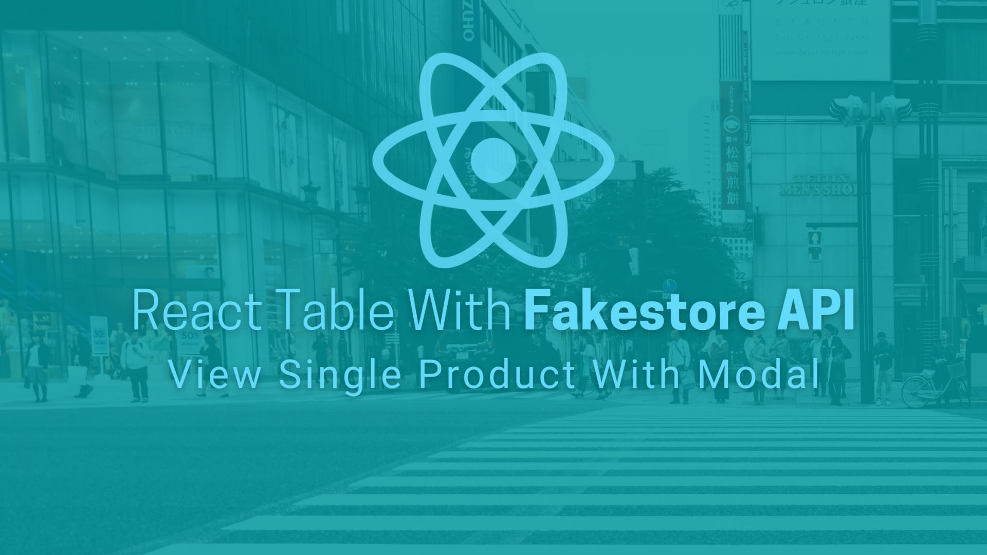 Getting Started With React Table With Fakestore API #5 : View Single Product With Modal