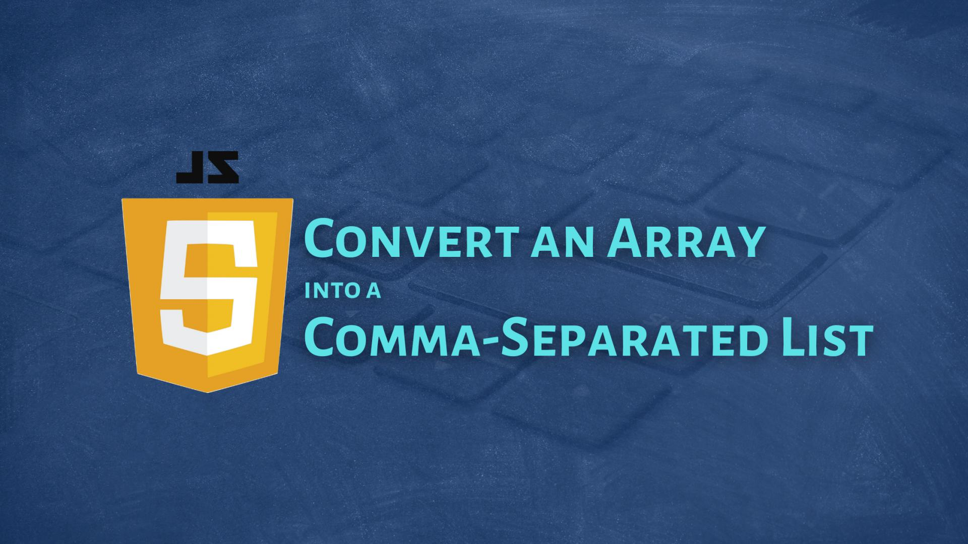 How to convert an Array into a Comma-Separated List in JavaScript