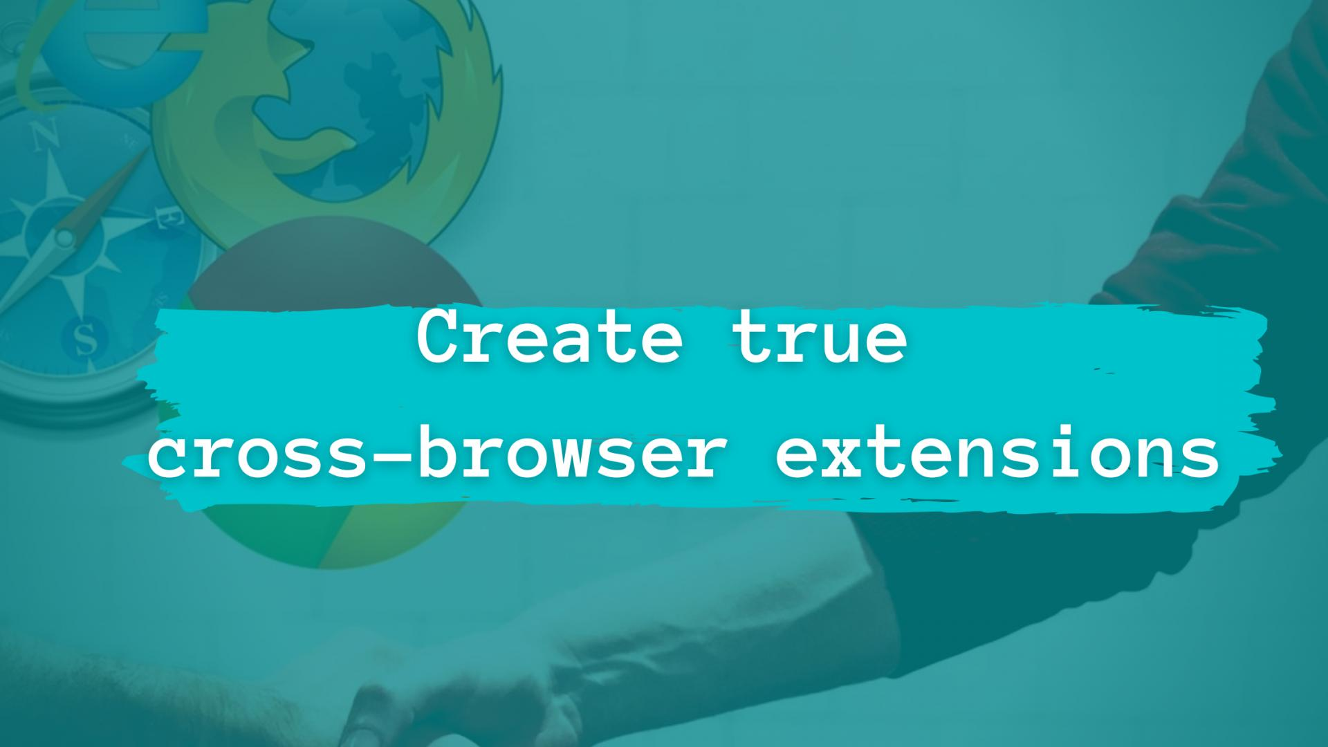 How to create true cross-browser extensions?