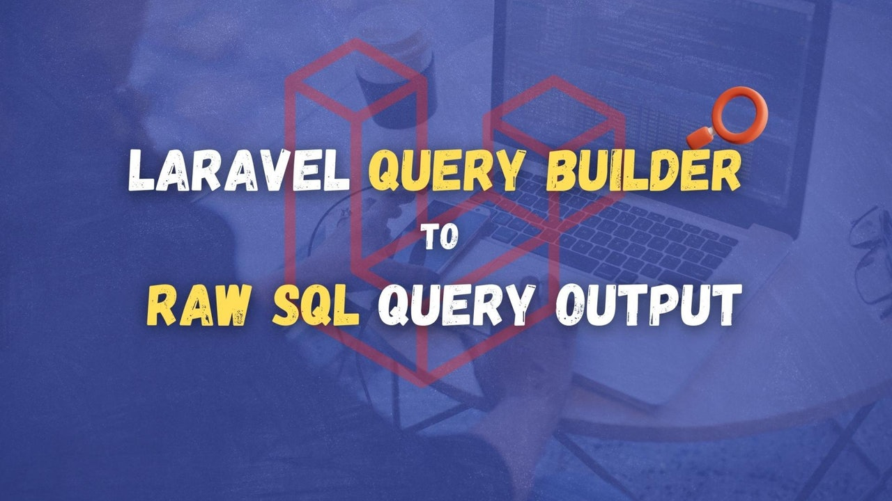 How to get the Laravel Query Builder to Output the Raw SQL Query?