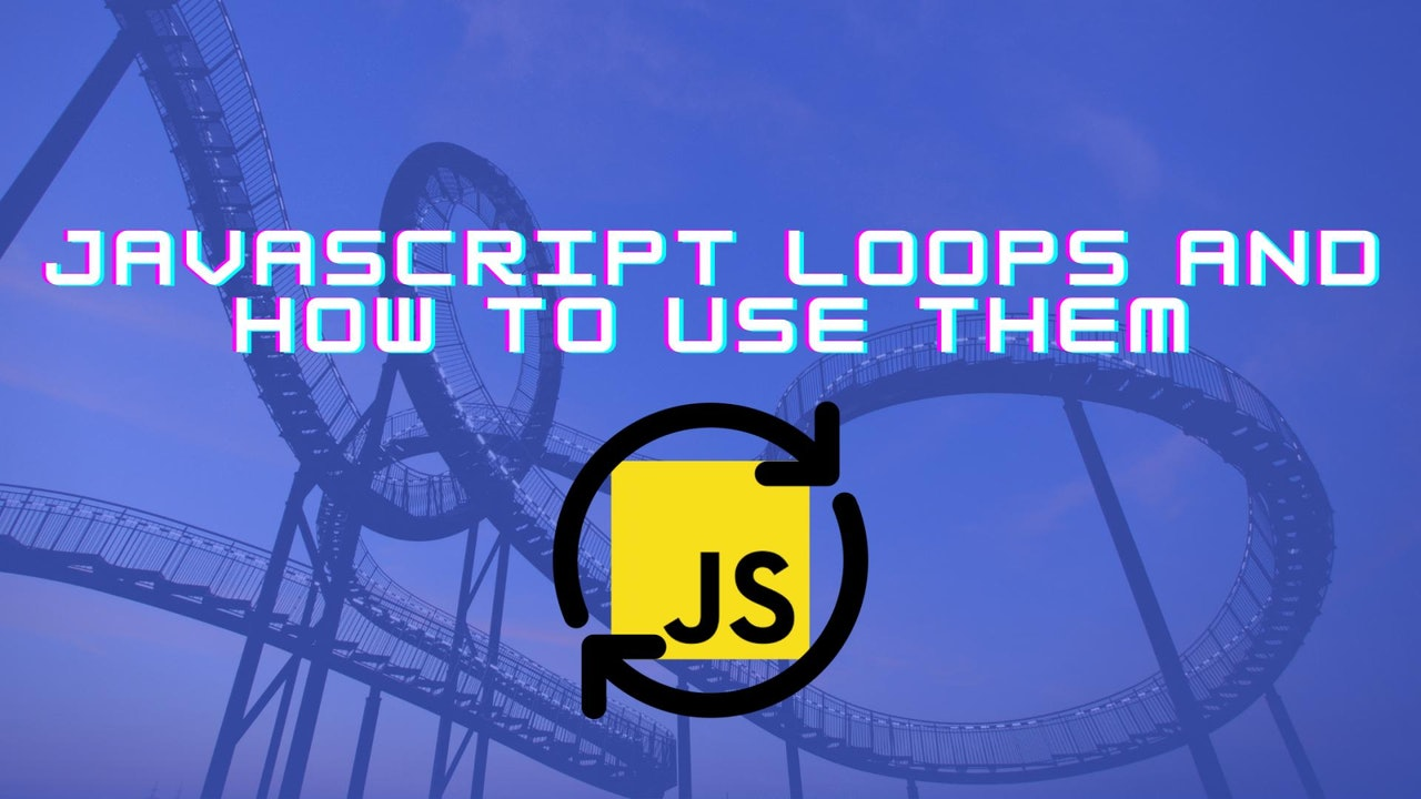 JavaScript Loops And How To Use Them