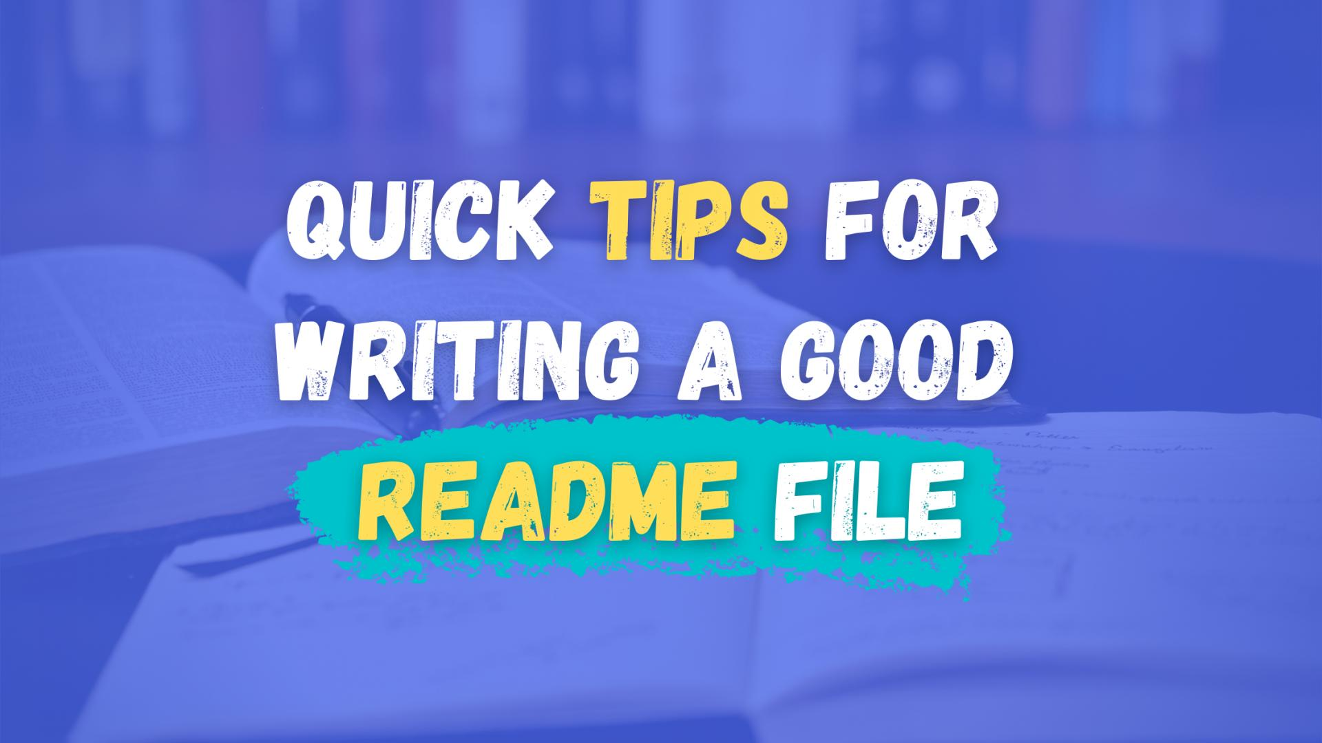Quick Tips for Writing a Good README File