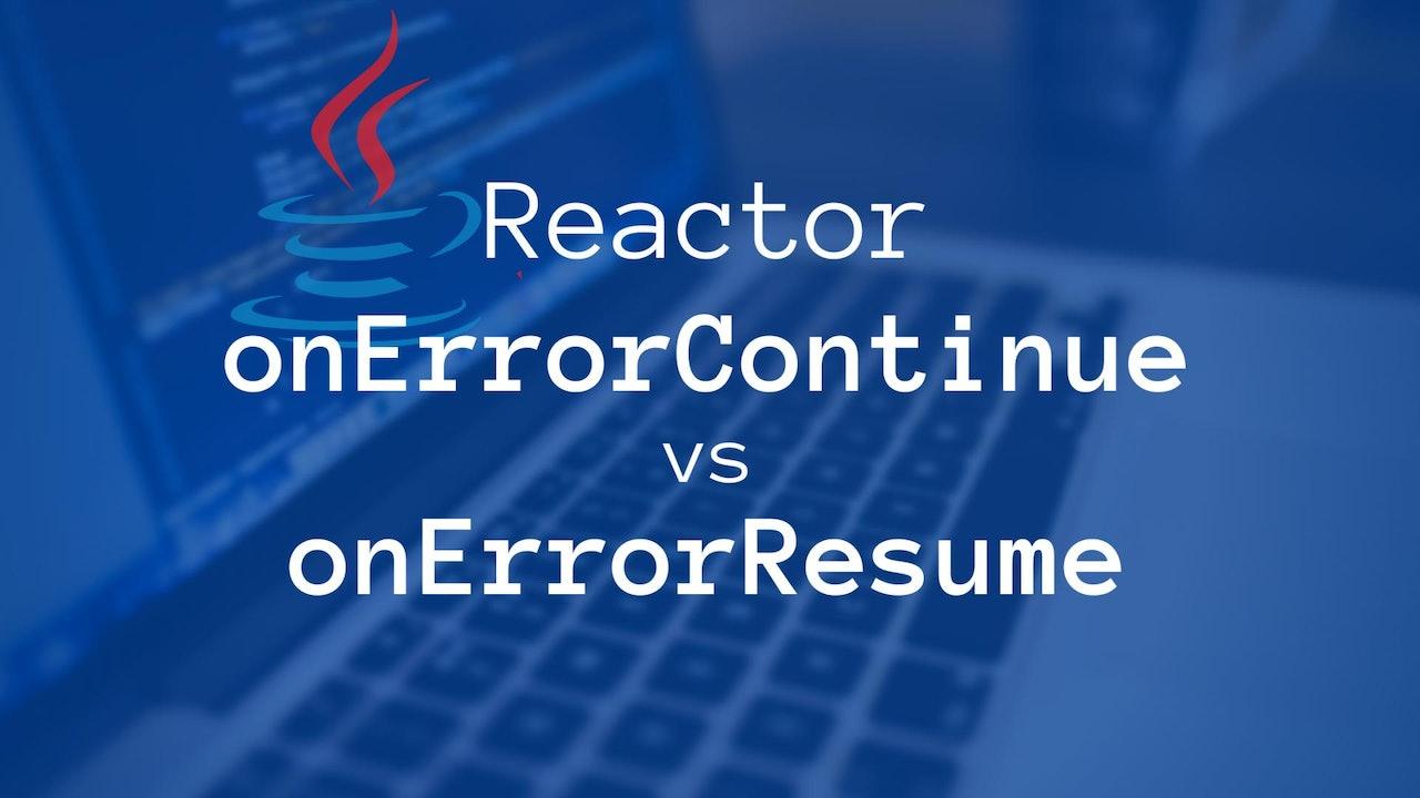 Reactor onErrorContinue VS onErrorResume