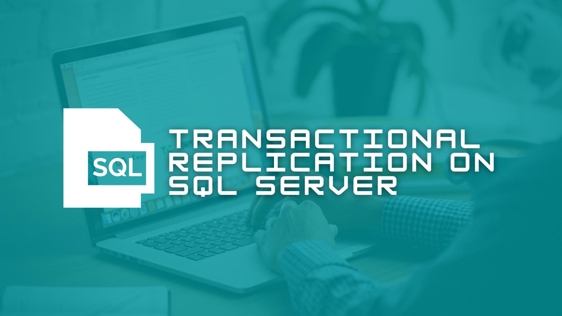 Transactional Replication on SQL Server: How it Works