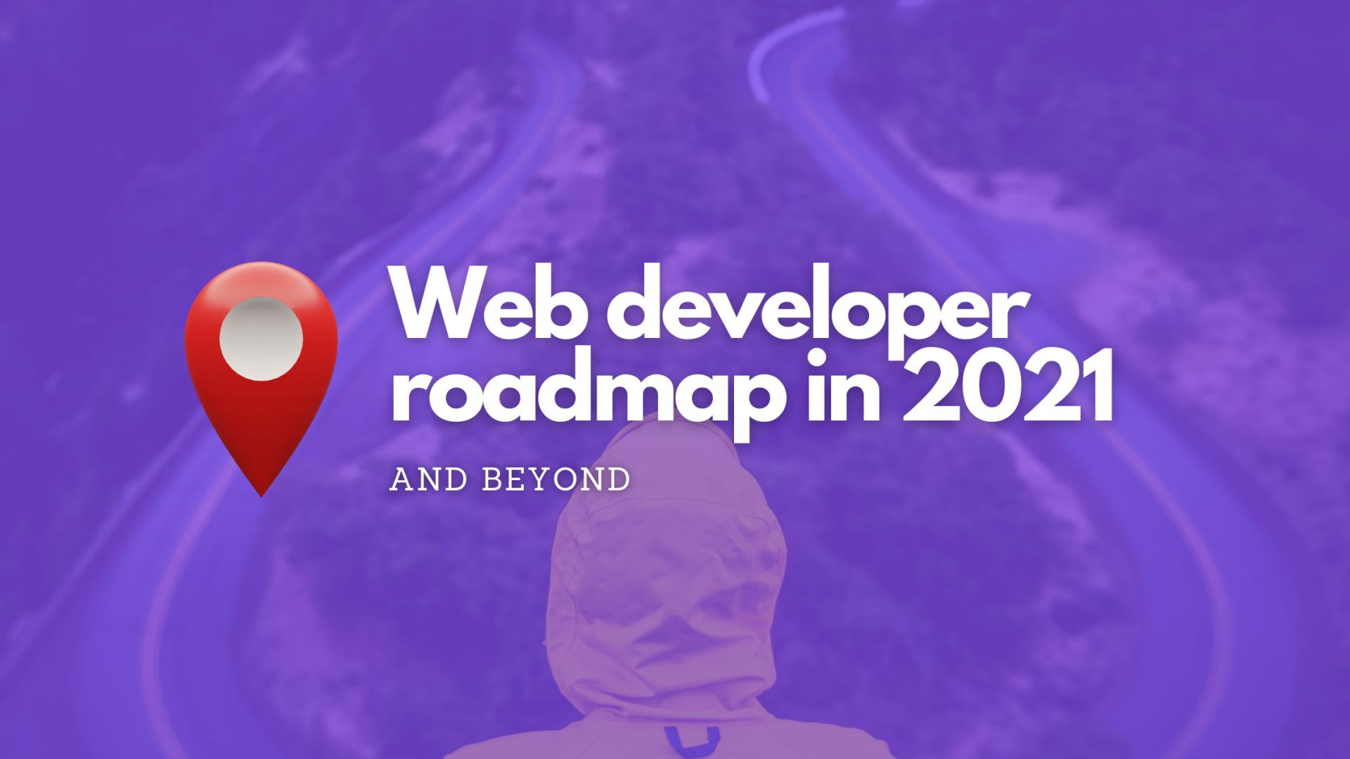 Web developer roadmap in 2021 and beyond