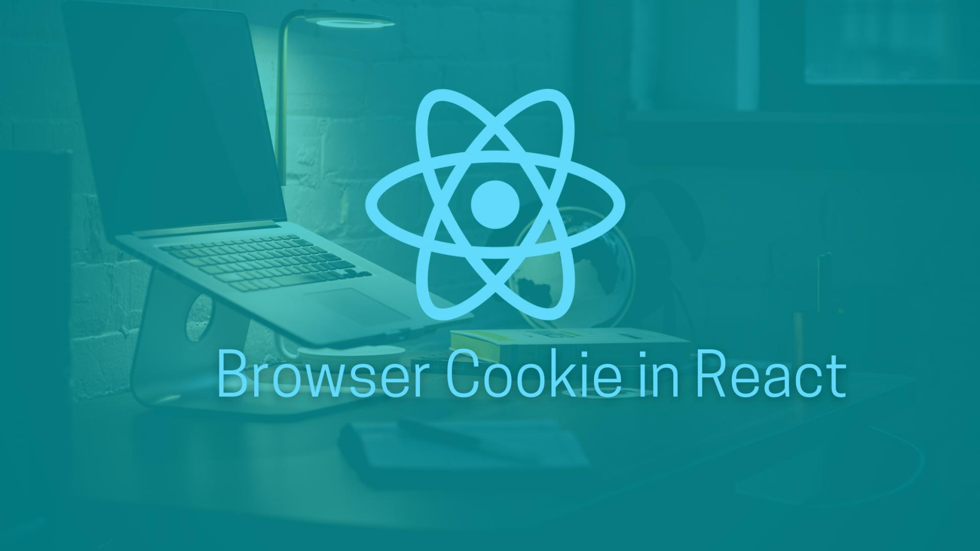 Working with browser cookie in React