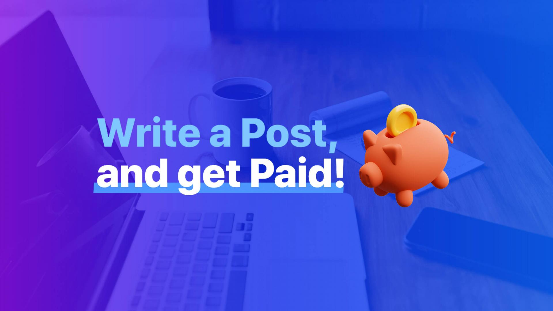 Write a Post, Get Paid