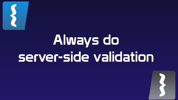 You should always do server-side validation! Always!