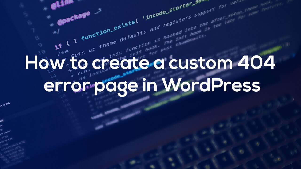 How to create a custom 404 error page in WordPress