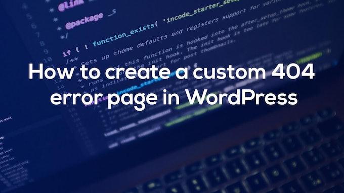 How to create a custom 404 error page in WordPress