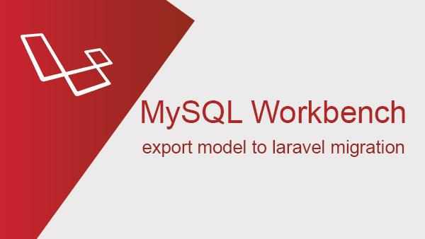 MySQL Workbench schema to Laravel Migration