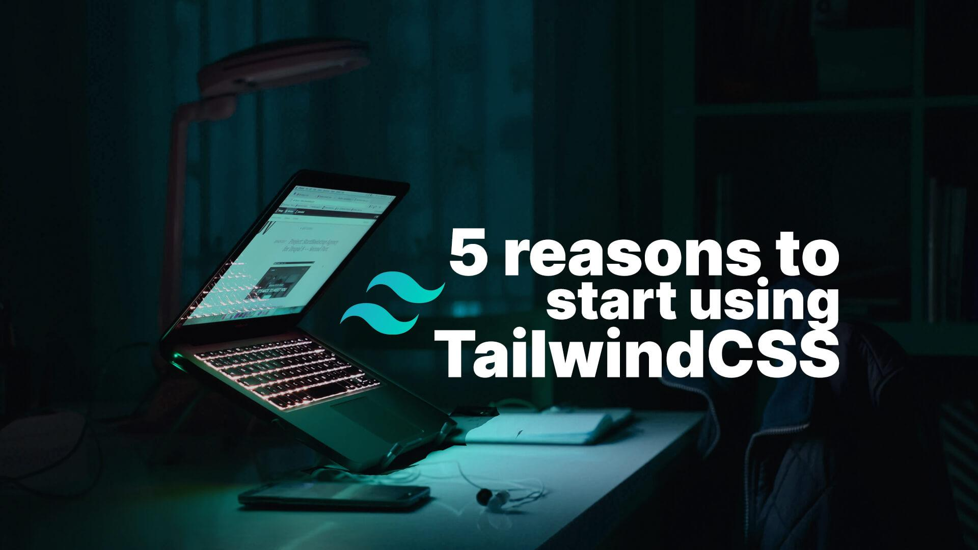 5 reasons to start using TailwindCSS