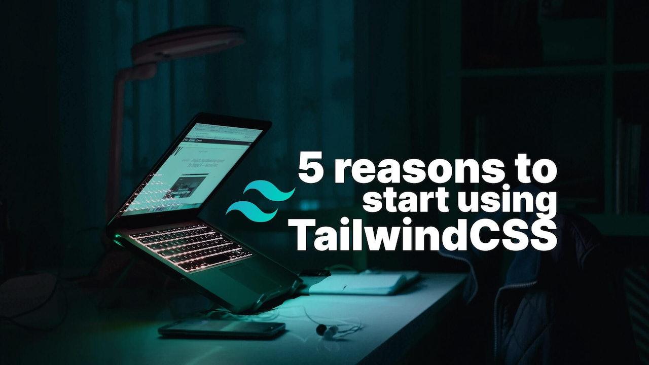 5 reasons to start using TailwindCSS