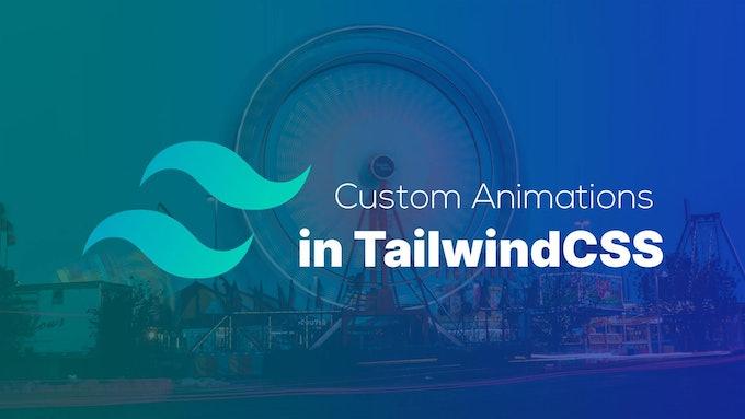 Custom Animations in TailwindCSS