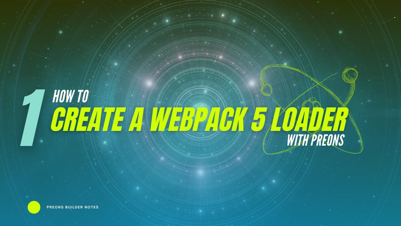 How to create a Webpack 5 Loader with Preons