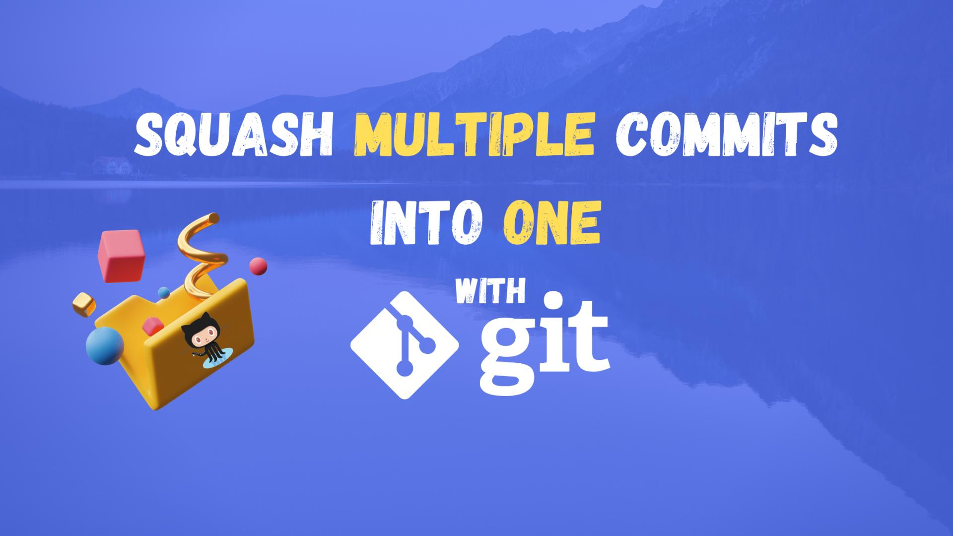 How to squash multiple commits into one with Git?