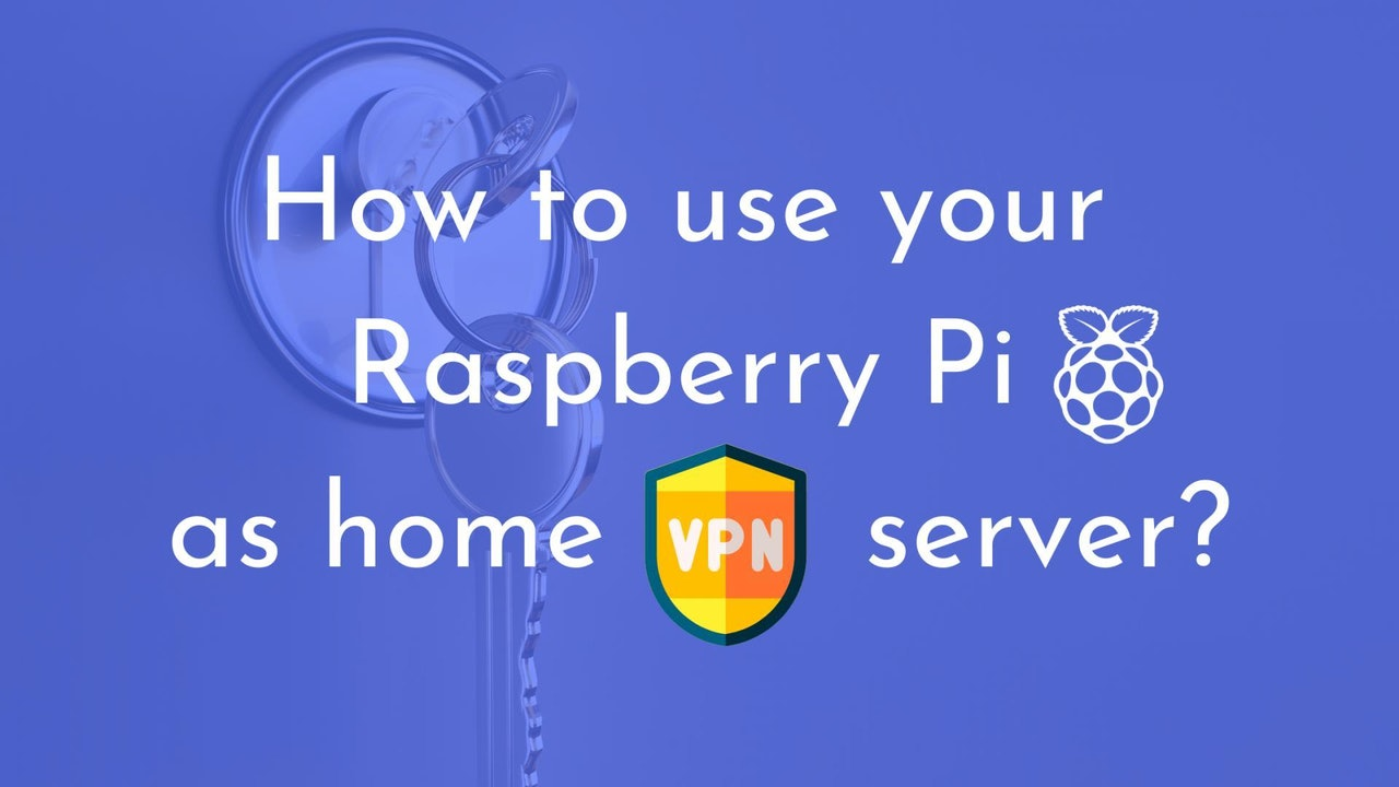 How to use your Raspberry Pi as home VPN server?