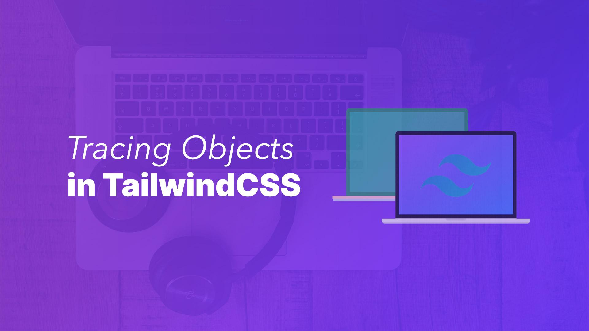 Tracing Objects in TailwindCSS