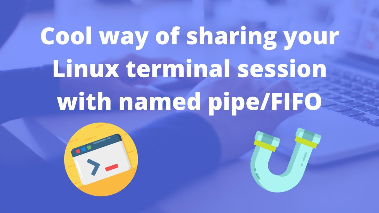 Cool way of sharing your Linux terminal session with named pipe/FIFO