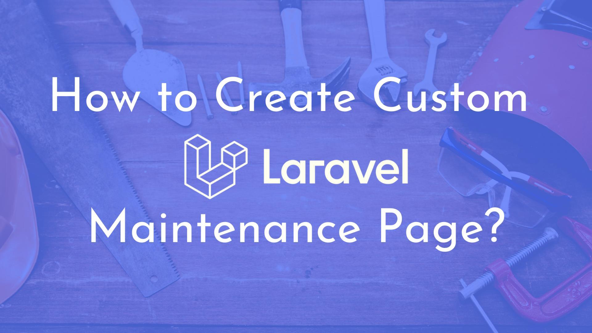 How to Create Custom Laravel Maintenance Page?